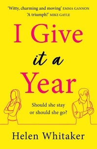 Helen Whitaker - I Give It A Year - A moving and emotional story about love and second chances....