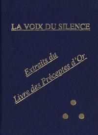"""Helena Blavatsky - La voix du silence - Traités choisis extraits du """"Livre des préceptes d'or"""" pour l'usage quotidien des lanou (disciples)."""