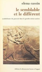 Héléna Cassin - Le Semblable et le différent - Symbolismes du pouvoir dans le Proche-Orient ancien.