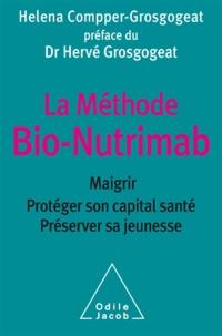 Helena Compper-Grosgogeat - Ma méthode Bio-Nutrimab - Maigrir, protéger son capital santé, préserver sa jeunesse.