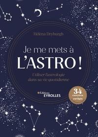 Hélèna Dryburgh - Je me mets à l'astro ! - Utiliser l'astrologie dans sa vie quotidienne.