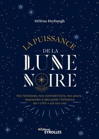 """Hélèna Dryburgh - La puissance de la Lune noire - Nos faiblesses, nos contradictions, nos peurs... Apprendre à décrypter l'influence de """"Lilith"""" sur nos vies."""