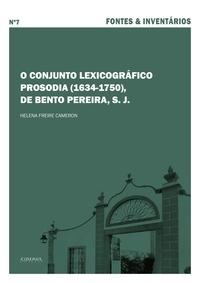 Helena Freire Cameron - O conjunto lexicográfico Prosodia (1634-1750), de Bento Pereira, S. J..
