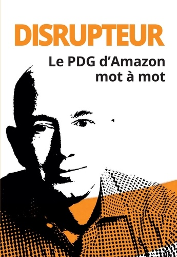 Disrupteur Le Pdg D Amazon Mot A Mot Grand Format