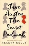 Helena Kelly - Jane Austen, The Secret Radical.