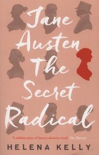 Helena Kelly - Jane Austen - The Secret Radical.