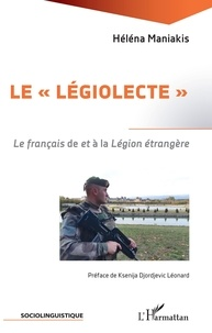 """Héléna Maniakis - Le """"""""légiolecte"""""""" - Le français de et à la Légion étrangère."""