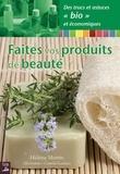 Héléna Motrin - Faites vos produits de beauté - Des recettes rapides, faciles et bio !.