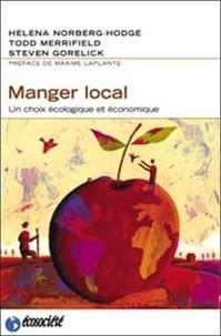 Helena Norberg-Hodge et Todd Merrifield - Manger local - Un choix écologique et économique.
