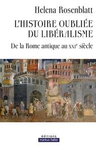 Helena Rosenblatt - L'histoire oubliée du libéralisme - De la Rome antique au XXIe siècle.