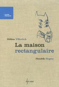 Hélèna Villovitch et Hendrik Hegray - La maison rectangulaire.