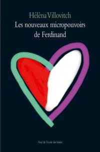 Hélèna Villovitch - Les nouveaux micropouvoirs de Ferdinand.