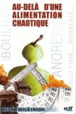 Helena Wilkinson - Au-delà d'une alimentation chaotique - Une solution pour sortir de l'anorexie, la boulimie et l'alimentation compulsive.
