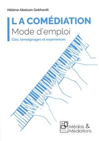 Hélène Abelson Gebhardt - La comédiation Mode d'emploi - Clés, témoignages et expériences.
