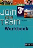 Hélène Adrian et Cyril Dowling - Anglais 3e Join the Team A2/B1 - Workbook.