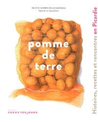 Pomme de terre- Histoires, recettes et rencontres en Picardie - Hélène Adrien-Bouchardeau |