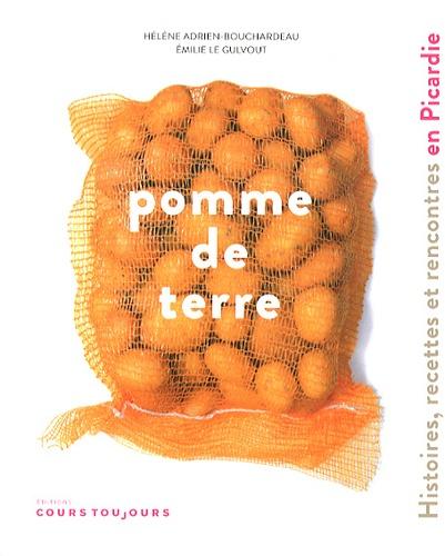Hélène Adrien-Bouchardeau et Emilie Le Gulvout - Pomme de terre - Histoires, recettes et rencontres en Picardie.