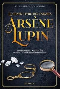 Hélène Amalric et Frédéric Rébéna - Le grand livre des énigmes Arsène Lupin.