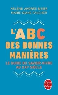 Hélène-Andrée Bizier et Marie-Diane Faucher - L'ABC des bonnes manières - Le guide du savoir-vivre au XXIe siècle.