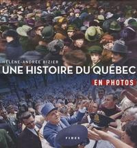 Hélène-Andrée Bizier - Une histoire du Québec en photos.