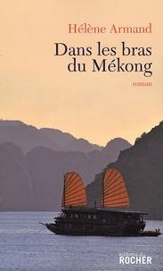 Hélène Armand - Dans les bras du Mékong.