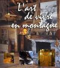Hélène Armand et Jean-Marc Blache - L'art de vivre en montagne - Coffret en 2 volumes : Mobilier traditionnel des Alpes ; Les chalets.