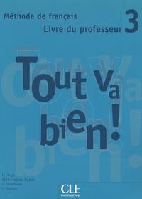 Hélène Augé et Maria Dolores Canada Pujols - Tout va bien ! 3 - Méthode de français, Livre du professeur.