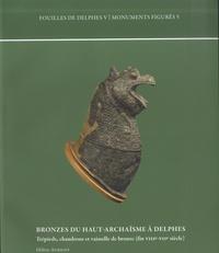 Hélène Aurigny - Bronzes du Haut-Archaïsme à Delphes - Trépieds, chaudrons et vaisselle de bronze (Fin VIIIe-VIIe siècle).
