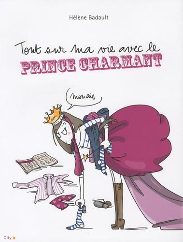 Hélène Badault - Tout sur ma vie avec le prince charmant.