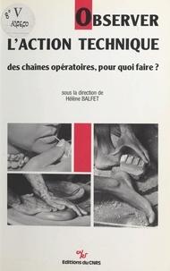Hélène Balfet et  Collectif - Observer l'action technique : des chaînes opératoires, pour quoi faire ?.