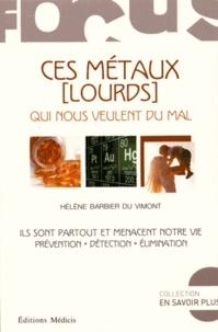 Hélène Barbier du Vimont - Ces métaux (lourds) qui nous veulent du mal - Ils sont partout et menacent notre vie.