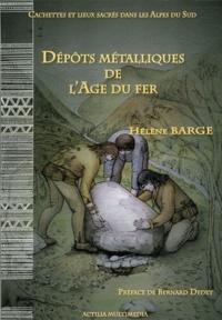 Hélène Barge - Cachettes et lieux sacrés dans les Alpes du Sud - Dépôts métalliques de l'Age du fer.
