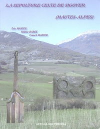 Hélène Barge et Franck Mahieu - La sépulture celte de Sigoyer.