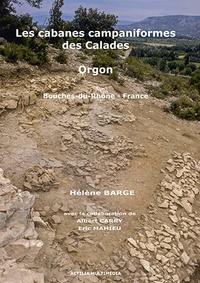 Hélène Barge - Les cabanes campaniformes des Calades à Orgon (Bouches-du-Rhône, France) - Un site perché dans le massif des Alpilles (2500-2200 av. J.-C.). 1 Cédérom