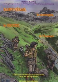 Hélène Barge - Saint-Véran, la montagne, le cuivre et l'homme - Tome 1, Mine et métallurgie préhistoriques dans les Hautes-Alpes.