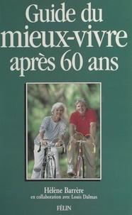 Hélène Barrère et Louis Dalmas - Guide du mieux-vivre après 60 ans.