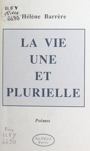 Hélène Barrère - La vie une et plurielle.