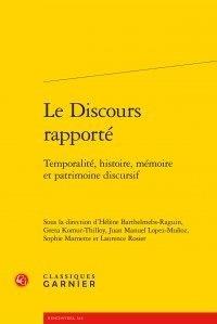 Hélène Barthelmebs-Raguin et Greta Komur-Thilloy - Le discours rapporté - Temporalité, histoire, mémoire et patrimoine discursif.