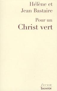 Hélène Bastaire et Jean Bastaire - Pour un Christ vert.
