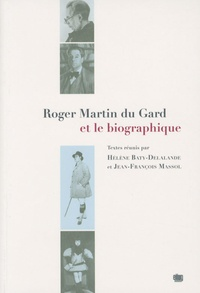 Hélène Baty-Delalande et Jean-François Massol - Roger Martin du Gard et le biographique.