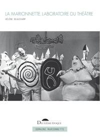 Hélène Beauchamp - La marionnette, laboratoire du théâtre - Théories et dramaturgies de la marionnette entre les années mille huit cent quatre-vingt-dix et les années mille neuf cent trente (Belgique, Espagne, France).