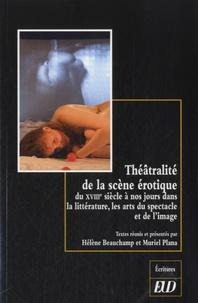 Hélène Beauchamp et Muriel Plana - Théâtralité de la scène érotique - Du XVIIIe siècle à nos jours dans la littérature, les arts du spectacle et de l'image.