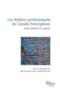 Hélène Beauchamp et Joël Beddows - Théâtres professionnels du Canada francophone - Entre mémoire et rupture.