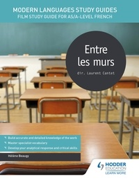 Hélène Beaugy - Modern Languages Study Guides: Entre les murs - Film Study Guide for AS/A-level French.