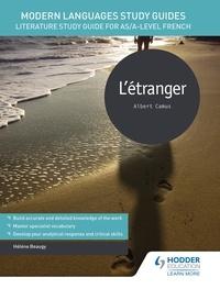Hélène Beaugy - Modern Languages Study Guides: L'étranger - Literature Study Guide for AS/A-level French.