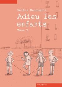 Hélène Becquelin - Adieu les enfants - Tome 2.