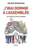 Hélène Bekmezian - J'irai dormir à l'Assemblée - Les secrets du Palais-Bourbon.