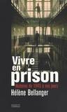 Hélène Bellanger - Vivre en prison - Histoires de 1945 à nos jours.