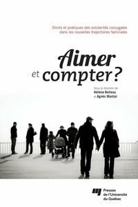 Hélène Belleau et Agnès Martial - Aimer et compter ? - Droits et pratiques des solidarités conjugales dans les nouvelles trajectoires familiales.