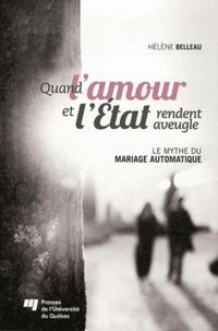 Hélène Belleau - Quand l'amour et l'Etat rendent aveugle - Le mythe du mariage automatique.